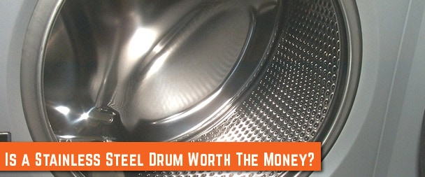 Are Stainless Steel Washer and Dryer Drums Worth it